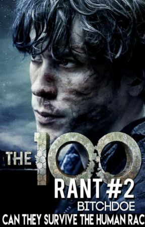 The 100 Rant #2 ✔ by bitchdoe