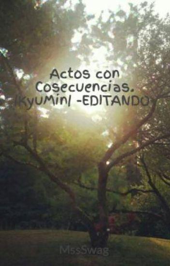 Actos con Cosecuencias. |KyuMin| -EDITANDO-