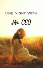 One Night With Mr. CEO by dragonlily626
