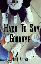 Hard To Say Goodbye (Trilogy) by K_Alleyce