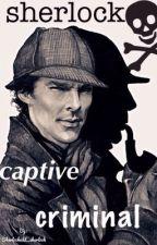 Sherlock-the captive criminal by sherlockedd_sherlock