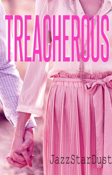 Treacherous I: Temperance (To be edited) by jazzstardust