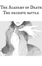 Академия смерти. Решающая битва [The Academy of Death. The decisive battle] by Tate_Ando
