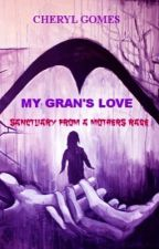 My Gran's Love~Sanctuary From A Mother's Rage by VioletsLove