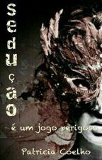 Sedução é um jogo perigoso by PatCoelho