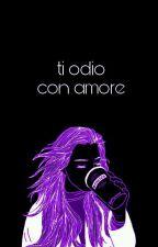 Ti odio con amore||Lorenzo Ostuni by ciambella1213