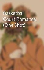 Basketball Court Romance (One Shot) by uhjthr