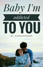 Baby I'm Addicted To You by gunsloveroses