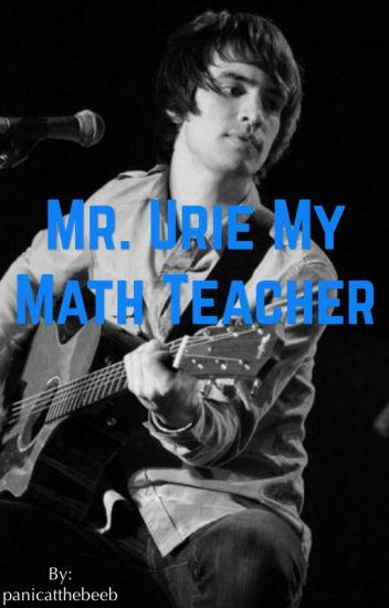 Mr.Urie My Math Teacher (teacher x student)