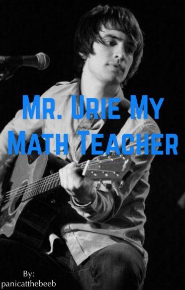 Mr.Urie My Math Teacher (teacher x student)