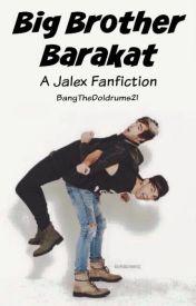 Big Brother Barakat (Jalex) by BangTheDoldrums21