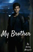 My Brother (In Editing) by luvalecshadowhunters