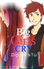 Big Girls Cry|Dipper&Tu| by JenniGravity