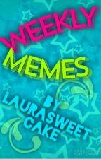 Weekly Memes by LauraSweetCake