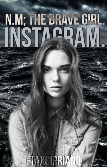 Instagram: The brave girl -N.M