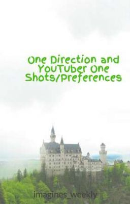 One Direction and YouTuber One Shots/Preferences *REQUESTS CLOSED FOR