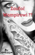 Zaufać Wampirowi ?? ZAKOŃCZONE  by LeSoleilOuLaLune