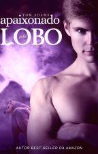 Apaixonado Pelo Lobo (Romance Gay) - DEGUSTAÇÃO by TomAdamsz