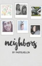 Neighbors •kellic• by underscoregawsten