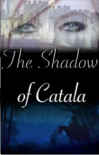 The Shadow of Catala {Book 2} by evidentlyawriter