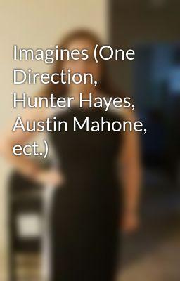 Imagines (One Direction, Hunter Hayes, Austin Mahone, ect.)
