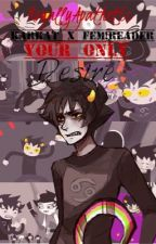 Your Only Desire (Karkat x Female!Reader) by RoyallyApathetic