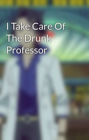 I Take Care Of The Drunk Professor by RenoTheKnight