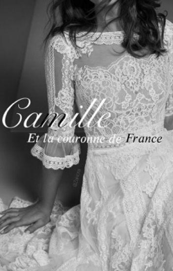 Camille et la couronne de France.  {Wattys2017}
