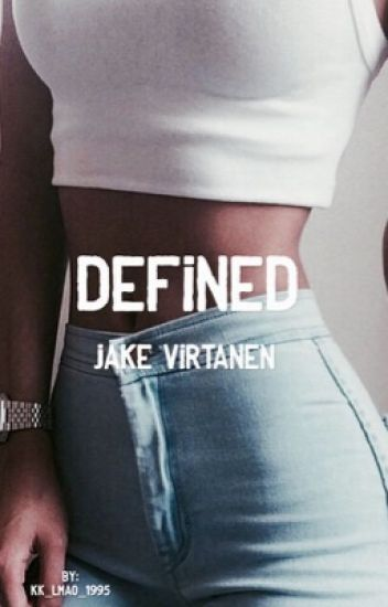 Defined: A Jake Virtanen Fanfiction