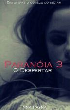 Paranóia 3   > O Despertar by -Psicopata1D