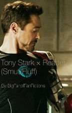 Tony Stark × Reader (Smut/lemon) by BigFanofFanFictions