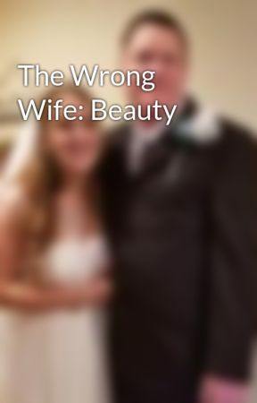 The Wrong Wife: Beauty by NinaMarie13
