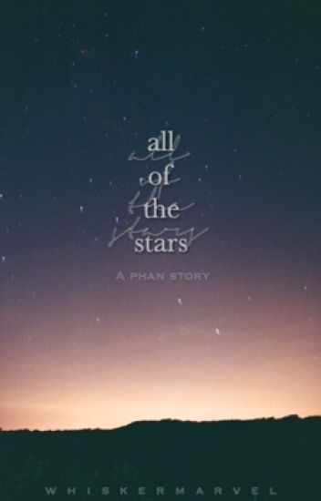 all of the stars [phan-completed]