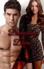 Dominating Desires Private Chapters by LiveLifeInTheRain
