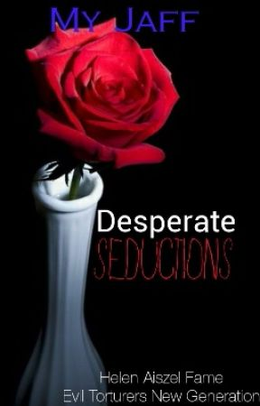 Desperate Seduction (COMPLETED) by MyJaff