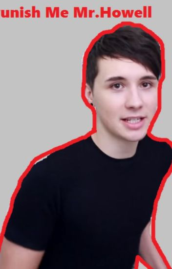 Punish Me Mr.Howell ( Danisnotonfire x reader SMUT)