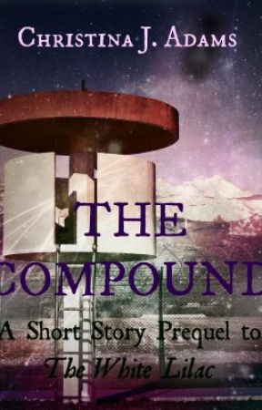 The Compound-A Short Story Prequel to The White Lilac by ChristinaJAdams