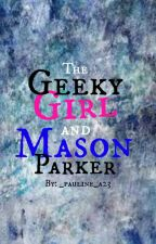 The Geeky Girl and Mason Parker #Wattys2016 by _pauline_a23