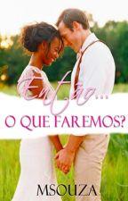 ENTÃO.... O QUE FAREMOS? by SMou25