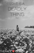 Love is a Deadly Thing //MLE by thepackqueen