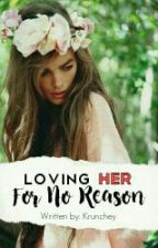 Loving Her For No Reason by Krunchey