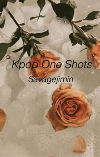 Kpop One Shots