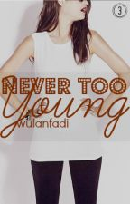 ST [3] - Never Too Young by wulanfadi