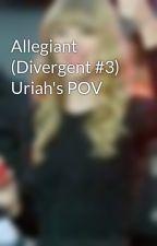 Allegiant (Divergent #3) Uriah's POV by TrisKatnissLenaClary