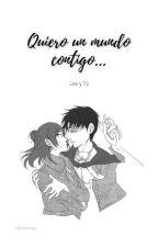 Quiero un mundo contigo...[Levi y Tu] by HatsuneAckerman
