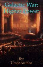 Galactic War: Higher Power by UrseaAuthor