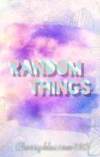 Random things by cherryblossom480