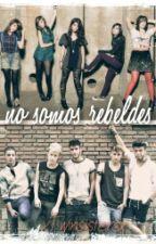 No Somos Rebeldes (¡PAUSADA! en REMODELACION) by xTwinssistersx