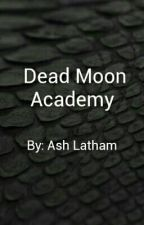 Dead Moon Academy by AshLatham5