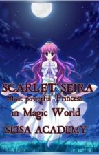 SCARLET SEIRA most powerful princess in magic world (SEISA ACADEMY) by miss_riot